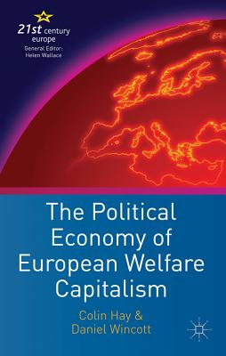 The Political Economy of European Welfare Capitalism By Hay, Colin/ Wincott, Daniel
