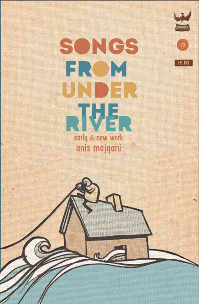 Songs from Under the River By Mojgani, Anis